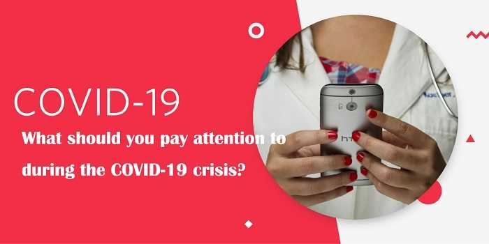 what should you pay attention to during COVID 19 crisis